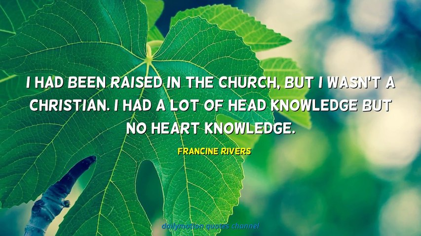 Through this work, charlie traveled to madre de dios, peru in february 2019 to assist with reforestation and learn firsthand about the. Francine Rivers Quotes Video Dailymotion