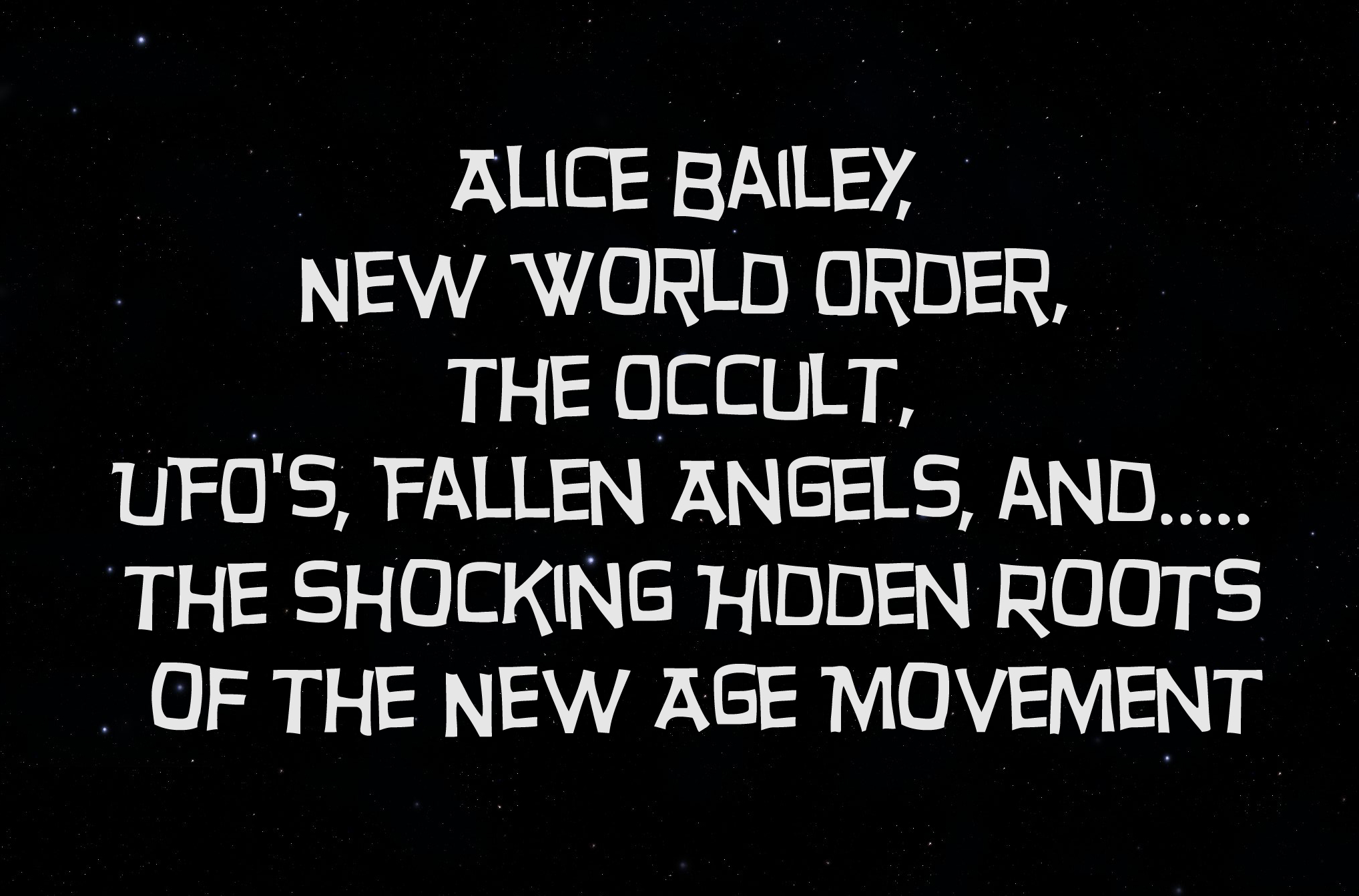 Alice Bailey, The New World Order, The Occult, UFO's, Fallen Angels and the Shocking Hidden Roots of the New Age Movement