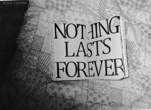 https://i1.wp.com/s2.favim.com/orig/37/black-and-white-forever-last-nothing-nothing-lasts-forever-Favim.com-303462.jpg