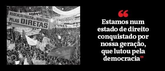 """""""Estamos num estado de direito conquistado por nossa geração, que lutou pela democracia""""  (Foto: Época )"""