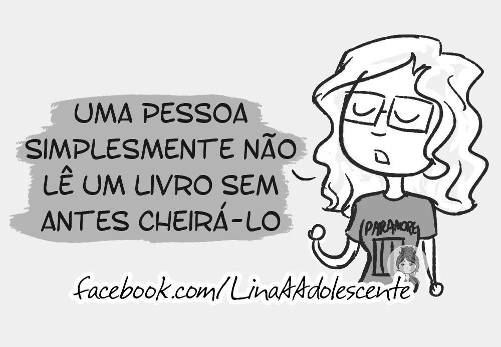 Quem ama livros, geralmente, ama o cheiro de livros - Tirinha produzida pela artista brasileira Mariana Souto. Clique aqui para conhecer a página dela no Facebook! (Foto: Reprodução)