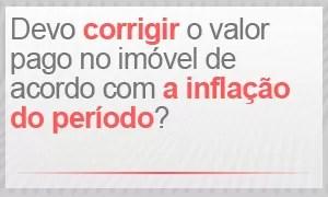 Devo corrigir o valor pago pelo imóvel de acordo com a inflação do período? (Foto: G1)