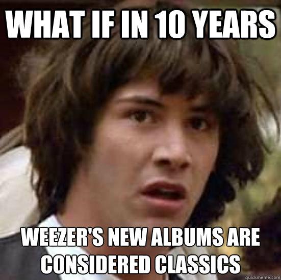 Image result for weezer meme