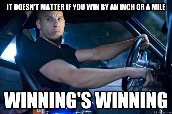 Image result for doesn't matter if you win by an inch or a mile meme
