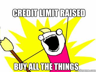 Credit limit raised meme.