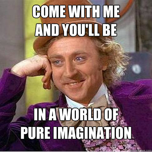 Image result for come with me and you'll be in a world of your imagination