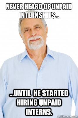 Never heard of unpaid internships... ...until he started ...