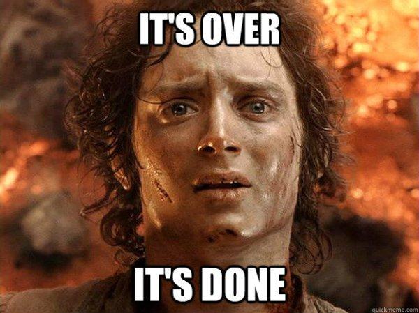 it's over it's done - frodo - quickmeme