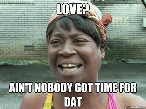 Bilderesultat for ain't nobody got time for love