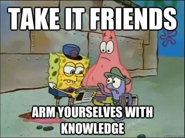 Take it friends! Arm yourselves with knowledge!