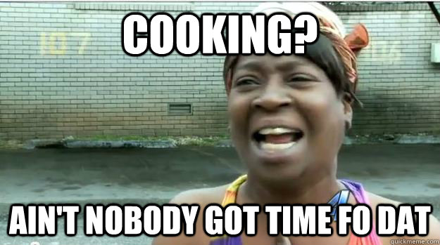Image result for no time to cook meme