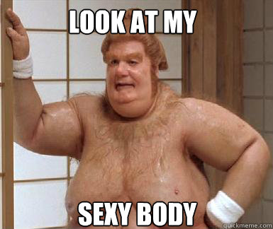 Image result for look at my sexy body