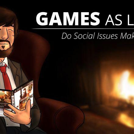 Games as Lit. 101 - Do Social Issues Make Art Better?