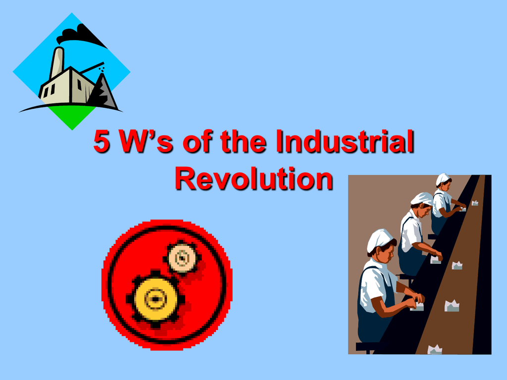 5 W S Of The Industrial Revolution