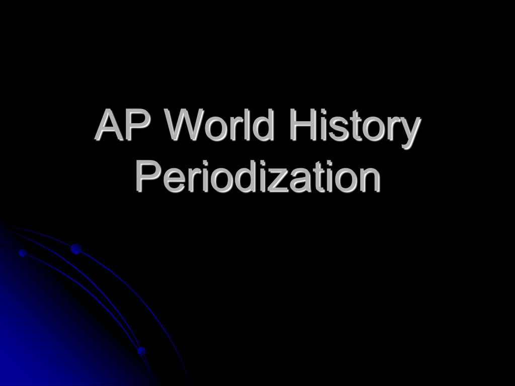 Ap World History Periodization