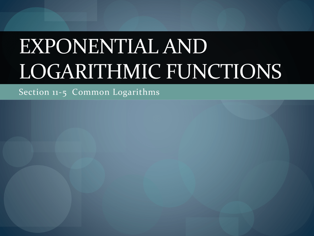 Exponential And Logarithmic Functions Section 11 5 Common