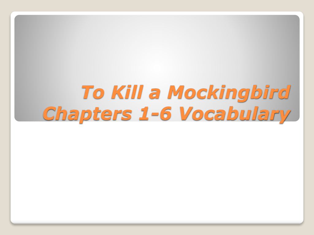 To Kill A Mockingbird Chapters 1 6 Vocabulary