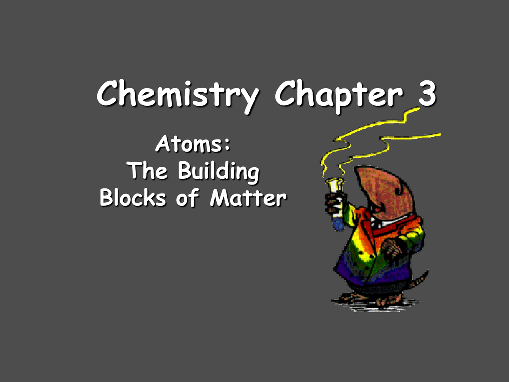 Chemistry Chapter 3 Atoms The Building Blocks Of Matter