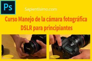 Sapientísimo: Curso Manejo de la cámara fotográfica DSLR para principiantes (2014)