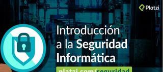 Platzi: Introducción a la Seguridad Informática