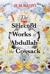 H. M. Naqvi, The Selected Works of Abdullah the Cossack