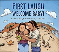 First Laugh--Welcome, Baby! by Rose Ann Tahe and Nancy Bo Flood, Illustrated by Jonathan Nelson