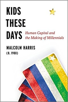 Malcolm Harris Kids These Days: Human Capital and the Making of Millennials Little, Brown