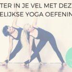 Beter in je vel met deze 9 dagelijkse Yoga oefeningen
