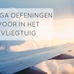 8 yogahoudingen voor in het vliegtuig