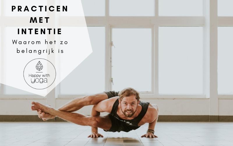 Een Yogapractice met intentie - Waarom het zo belangrijk is
