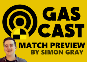 GasCast Match Preview - Simon Gray