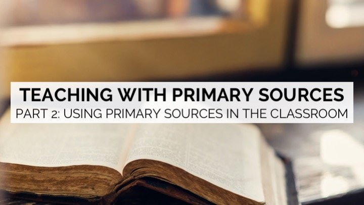 Teaching with Primary Sources: Part 2