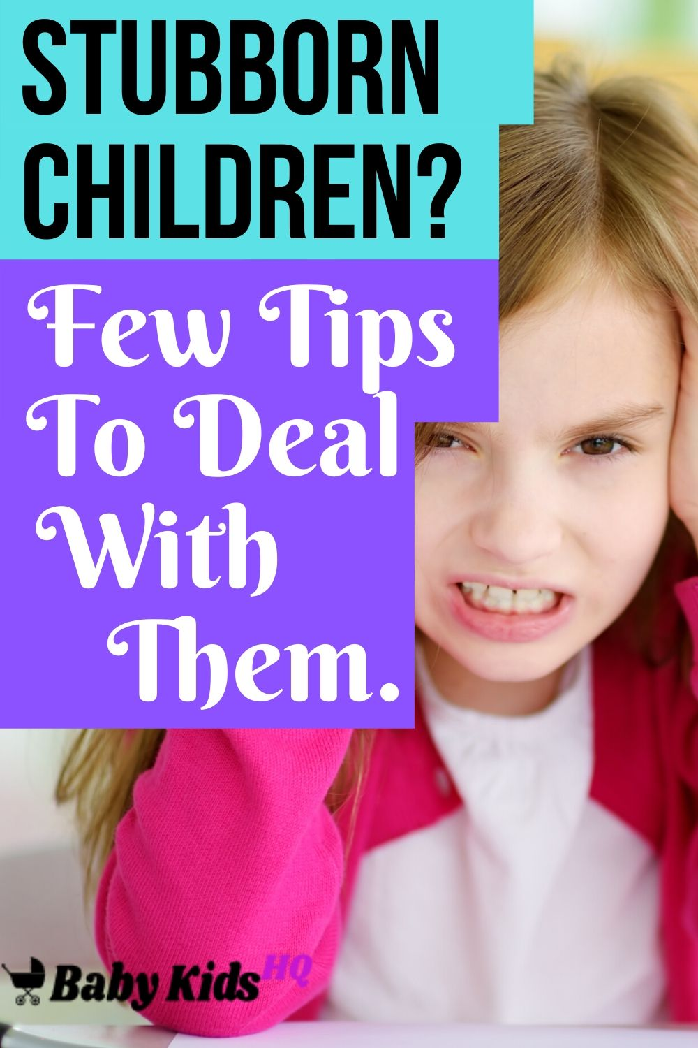 Stubborn Children Few Tips To Deal With Them.