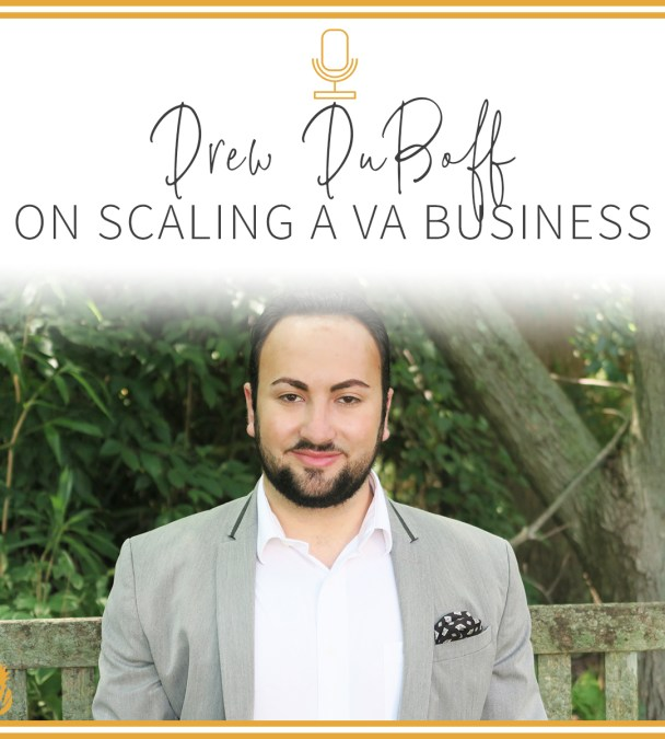 Drew DuBoff on Scaling a Virtual Assistant Business