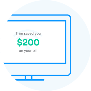 Trim saved you $200 on your bill