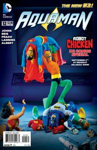 "The Adult Swim show ""Robot Chicken"" has been famous for its treatment of Aquaman. Making a variant cover to Aquaman #12 two years ago"