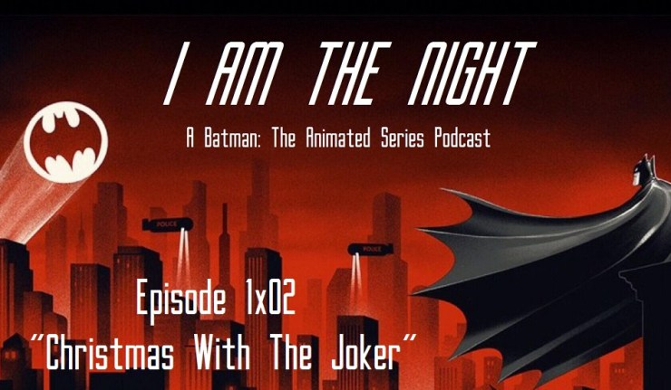 Christmas With The Joker.I Am The Night A Batman Tas Podcast 1 02 Christmas With