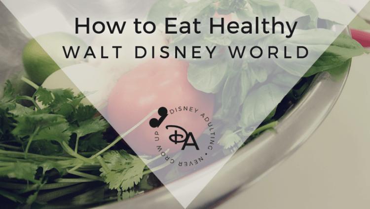 How to Eat Healthy in Walt Disney World