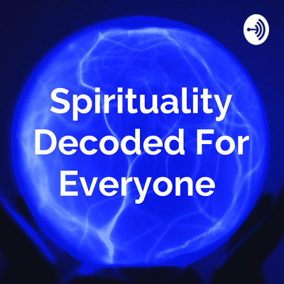 Spirituality Decoded For Everyone