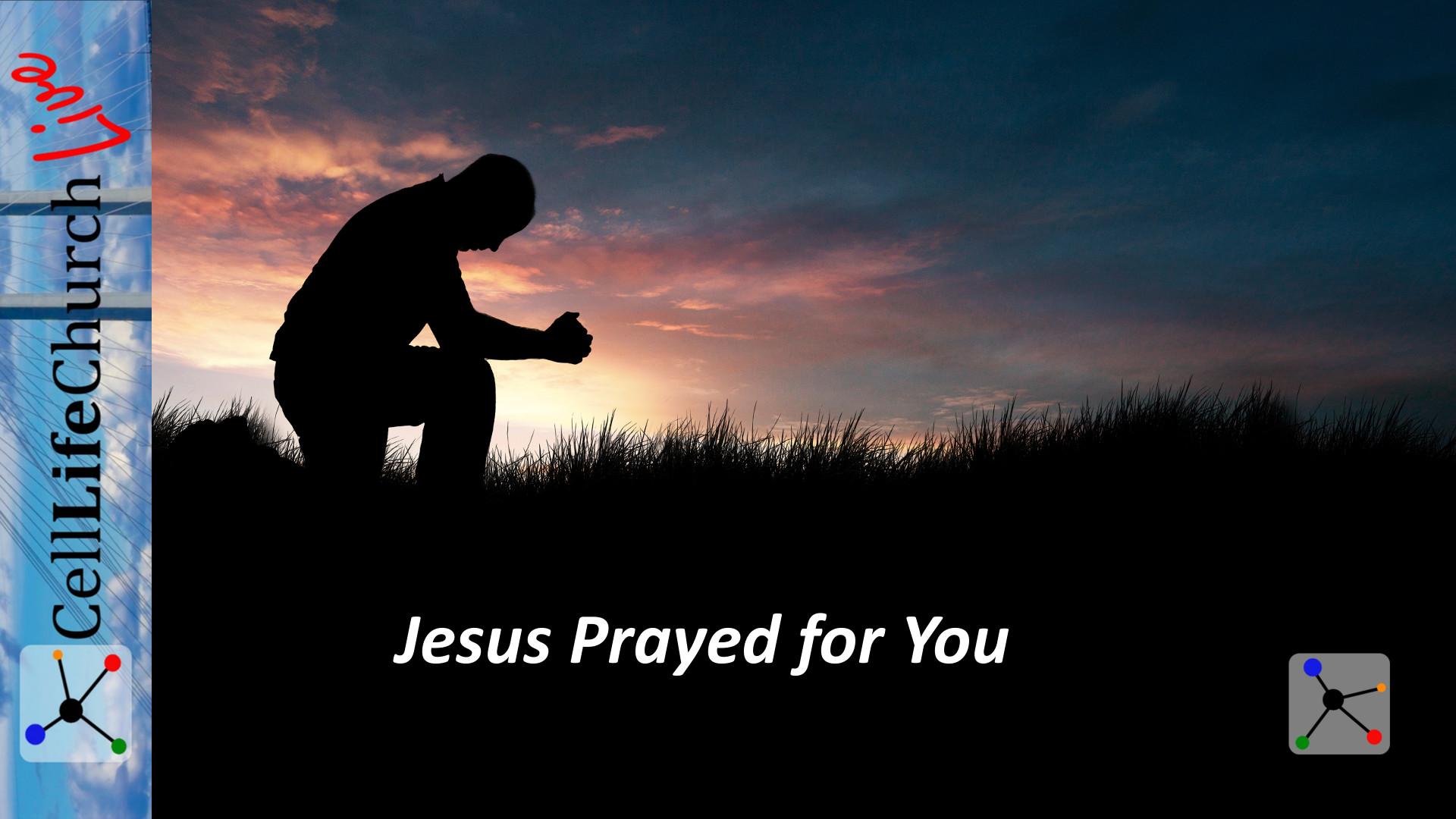 Jesus Prayed For You