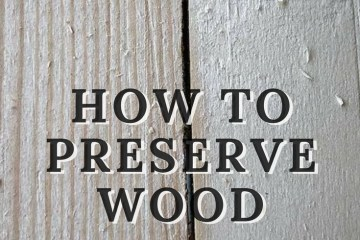 How To Preserve Wood