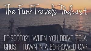 FunkTravels Podcast Episode021