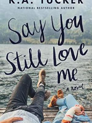 In Review: Say You Still Love Me by K.A. Tucker