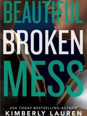 In Review: Beautiful Broken Mess (Broken #2) by Kimberly Lauren