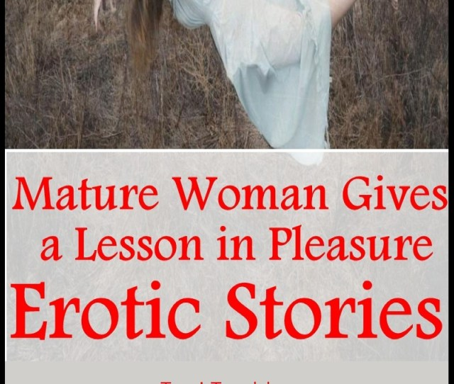Mature Woman Gives A Lesson In Pleasure Erotic Stories Audiobook By Torri Tumbles