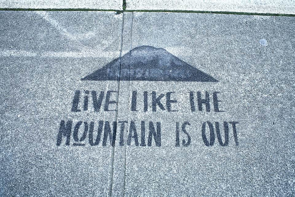 Live like the mountain is out--- A cool positive graffiti campaign that's distinctly Tacoma.