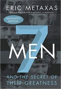 Seven Men: And the Secret of Their Greatness by Eric Metaxas - click to read more