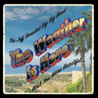 Jeff Benedict Big Band: The Weather Is Here, Wish You Were Beautiful