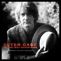 Peter Case: On The Way Downtown: Recorded Live On FolkScene