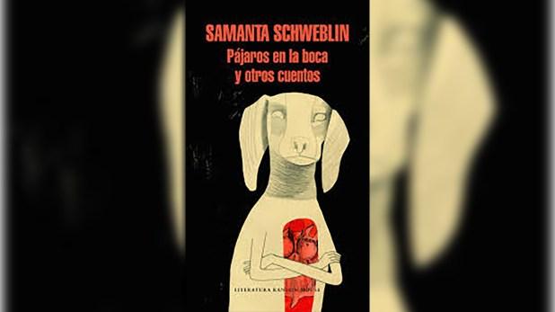 """""""Pájatos en la boca"""" de Samanta Schweblin, publicado en Argentina por Random House"""